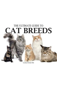 TheUltimateGuidetoCatBreeds[LouisaSomerville]