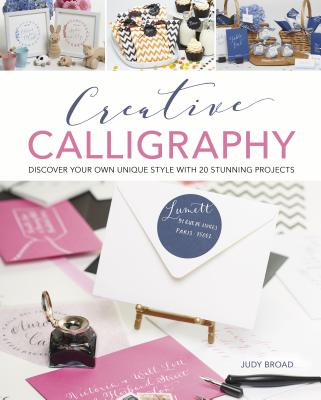 Creative Calligraphy: Discover Your Own Unique Style with 20 Stunning Projects CREATIVE CALLIGRAPHY [ Judy Broad ]