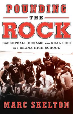 Pounding the Rock: Basketball Dreams and Real Life in a Bronx High School POUNDING THE ROCK [ Marc Skelton ]