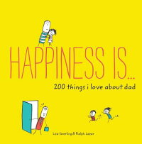 HappinessIs...200ThingsILoveaboutDadHAPPINESSIS200THINGSILOVE[LisaSwerling]