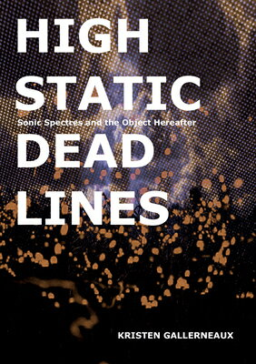 High Static, Dead Lines: Sonic Spectres & the Object Hereafter HIGH STATIC DEAD LINES (Mit Press) [ Kristen Gallerneaux ]