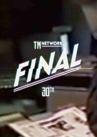 TM NETWORK 30TH FINAL [ TM NETWORK ]
