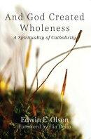 And God Created Wholeness: A Spirituality of Catholicity