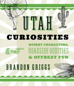 Utah Curiosities: Quirky Characters, Roadside Oddities & Offbeat Fun UTAH CURIOSITIES 2/E (Curiosities) [ Brandon Griggs ]