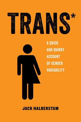 Trans: A Quick and Quirky Account of Gender Variability TRANS (American Studies Now: Critical Histories of the Present) [ Jack Halberstam ]