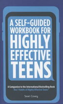 A Self-Guided Workbook for Highly Effective Teens: A Companion to the Best Selling 7 Habits of Highl