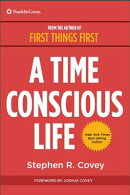 A Time Conscious Life: Inspirational Philosophy from Dr. Coveyas Life