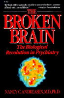 The Broken Brain: The Biological Revolution in Psychiatry