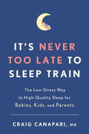 It's Never Too Late to Sleep Train: The Low-Stress Way to High-Quality Sleep for Babies, Kids, and P