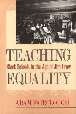 Teaching Equality: Black Schools in the Age of Jim Crow TEACHING EQUALITY (Mercer University Lamar Memorial Lectures) [ Adam Fairclough ]