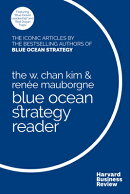 The W. Chan Kim and Renee Mauborgne Blue Ocean Strategy Reader: The Iconic Articles by Bestselling A
