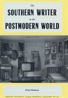 Southern Writer in the Postmodern World SOUTHERN WRITER IN THE POSTMOD (Mercer University Lamar Memorial Lectures) [ Fred Hobson ]