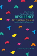The Parents' Practical Guide to Resilience for Preteens and Teenagers on the Autism Spectrum