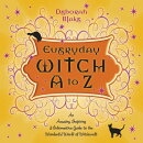 Everyday Witch A to Z: An Amusing, Inspiring & Informative Guide to the Wonderful World of Witchcraf