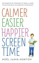 Calmer Easier Happier Screen Time: For Parents of Toddlers to Teens: A Guide to Getting Back in Char