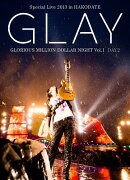 GLAY Special Live 2013 in HAKODATE GLORIOUS MILLION DOLLAR NIGHT Vol.1 LIVE DVD DAY 2〜真夏の豪雨篇〜(7.28…