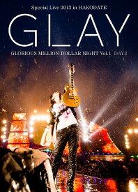 GLAY Special Live 2013 in HAKODATE GLORIOUS MILLION DOLLAR NIGHT Vol.1 LIVE DVD DAY 2〜真夏の豪雨篇〜(7.28公演収録) [ GLAY ]