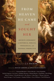 From Heaven He Came and Sought Her: Definite Atonement in Historical, Biblical, Theological, and Pas FROM HEAVEN HE CAME & SOUGHT H [ David Gibson ]