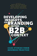 Developing Insights on Branding in the B2B Context: Case Studies from Business Practice
