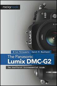Panasonic Lumix DMC-G2: The Unofficial Quintessential Guide PANASONIC LUMIX DMC-G2 [ Brian Matsumoto D ]