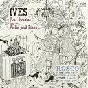 アイヴズ:ヴァイオリンとピアノのための4つのソナタ [ ROSCO ]