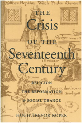 The Crisis of the 17th Century CRISIS OF THE 17TH CENTURY (Religion, the Reformation, and Social Change) [ H. R. Trevor-Roper ]