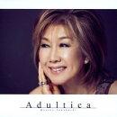 Adultica 〜バラードを、いつも隣に〜(期間限定盤 CD+DVD)