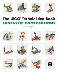 The Lego Technic Idea Book: Fantastic Contraptions LEGO TECHNIC IDEA BK FANTASTIC (Lego Technic Idea Book) [ Yoshihito Isogawa ]