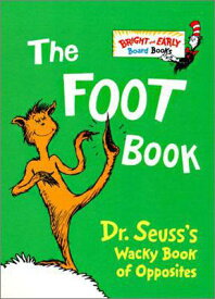 The Foot Book: Dr. Seuss's Wacky Book of Opposites FOOT BK-BOARD (Bright & Early Board Books(tm)) [ Dr Seuss ]