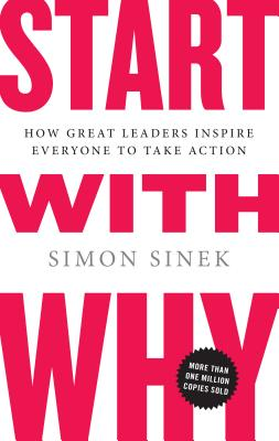 Start with Why: How Great Leaders Inspire Everyone to Take Action START W/WHY [ Simon Sinek ]