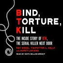 Bind, Torture, Kill: The Inside Story of Btk, the Serial Killer Next Door