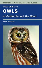 Field Guide to Owls of California and the West FGT OWLS OF CALIFORNIA & THE W (California Natural History Guides) [ Hans J. Peeters ]