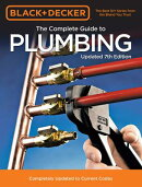 Black & Decker the Complete Guide to Plumbing Updated 7th Edition: Completely Updated to Current Cod