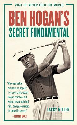 Ben Hogan's Secret Fundamental: What He Never Told the World BEN HOGANS SECRET FUNDAMENTAL [ Larry Miller ]