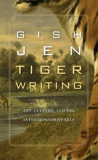 TigerWriting:Art,Culture,andtheInterdependentSelf[GishJen]