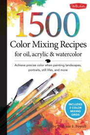 1,500 Color Mixing Recipes for Oil, Acrylic & Watercolor: Achieve Precise Color When Painting Landsc 1500 COLOR MIXING RECIPES FOR (Color Mixing Recipes) [ William F. Powell ]