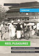 Reel Pleasures: Cinema Audiences and Entrepreneurs in Twentieth-Century Urban Tanzania