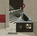 thickness (初回限定盤 CD+DVD)