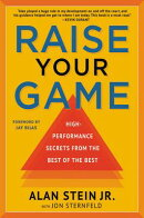 Raise Your Game: High-Performance Secrets from the Best of the Best