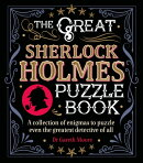 The Great Sherlock Holmes Puzzle Book: A Collection of Enigmas to Puzzle Even the Greatest Detective
