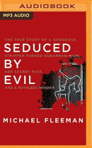 Seduced by Evil: The True Story of a Gorgeous Stripper-Turned-Suburban-Mom, Her Secret Past, and a R