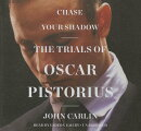 Chase Your Shadow Lib/E: The Trials of Oscar Pistorius