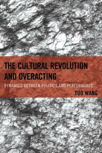 TheCulturalRevolutionandOveracting:DynamicsBetweenPoliticsandPerformance[TuoWang]