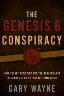 The Genesis 6 Conspiracy: How Secret Societies and the Descendants of Giants Plan to Enslave Humanki