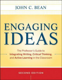 Engaging Ideas: The Professor's Guide to Integrating Writing, Critical Thinking, and Active Learning ENGAGING IDEAS REV/E 2/E (Jossey-Bass Higher and Adult Education) [ John C. Bean ]