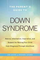 The Parent's Guide to Down Syndrome: Advice, Information, Inspiration, and Support for Raising Your
