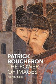 The Power of Images: Siena, 1338 POWER OF IMAGES [ Patrick Boucheron ]