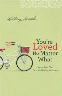 You'reLovedNoMatterWhat:FreeingYourHeartfromtheNeedtoBePerfect[HolleyGerth]
