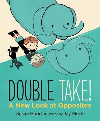 Double Take! a New Look at Opposites DOUBLE TAKE A NEW LOOK AT OPPO [ Susan Hood ]