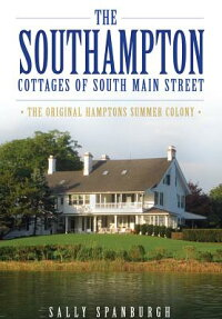 The:SouthamptonCottagesofSouthMainStreet:TheOriginalHamptonsSummerColony[SallySpanburgh]